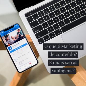 O que é marketing de conteúdo? E quais são as vantagens?