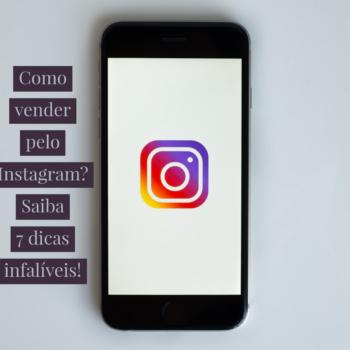Como vender pelo Instagram? Saiba 7 dicas infalíveis!