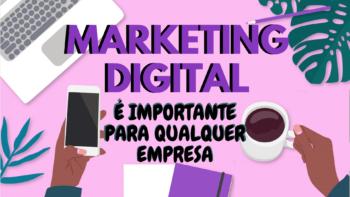 Por que Marketing Digital é importante para qualquer empresa?