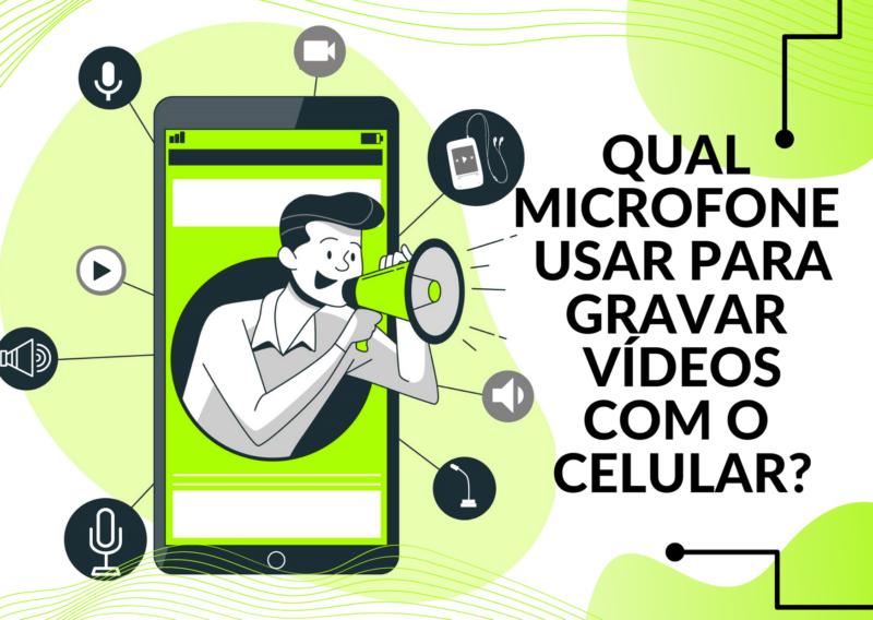 Qual microfone usar para gravar vídeos com o celular?