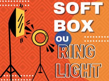 Softbox e Ring Light : qual a diferença e vantagens de cada uma?