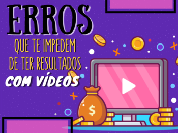 07 Erros que te impedem de ter resultados com vídeos