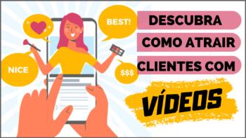 Vídeos para atrair clientes descubra os vídeos que vendem mais.