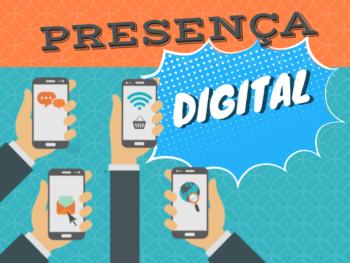 Presença digital para o seu negócio: descubra como usar essa estratégia