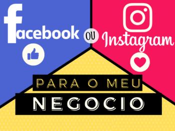 Facebook ou Instagram qual a melhor rede social para o meu negócio?